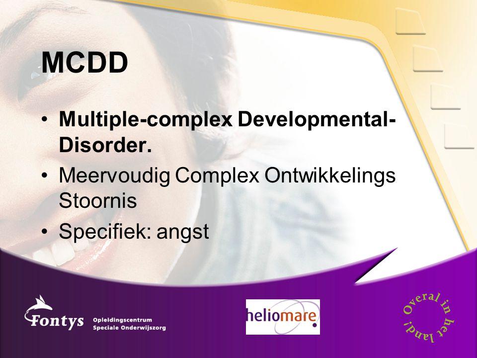 MCDD Multiple-complex Developmental- Disorder. Meervoudig Complex Ontwikkelings Stoornis Specifiek: angst