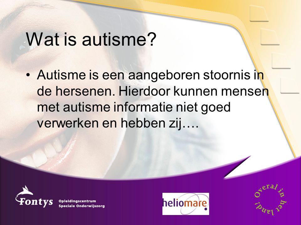 Wat is autisme? Autisme is een aangeboren stoornis in de hersenen. Hierdoor kunnen mensen met autisme informatie niet goed verwerken en hebben zij….