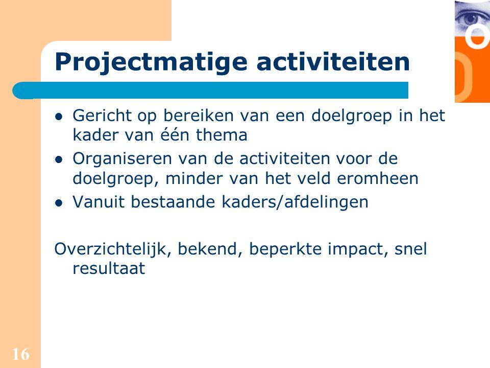 16 Projectmatige activiteiten Gericht op bereiken van een doelgroep in het kader van één thema Organiseren van de activiteiten voor de doelgroep, mind