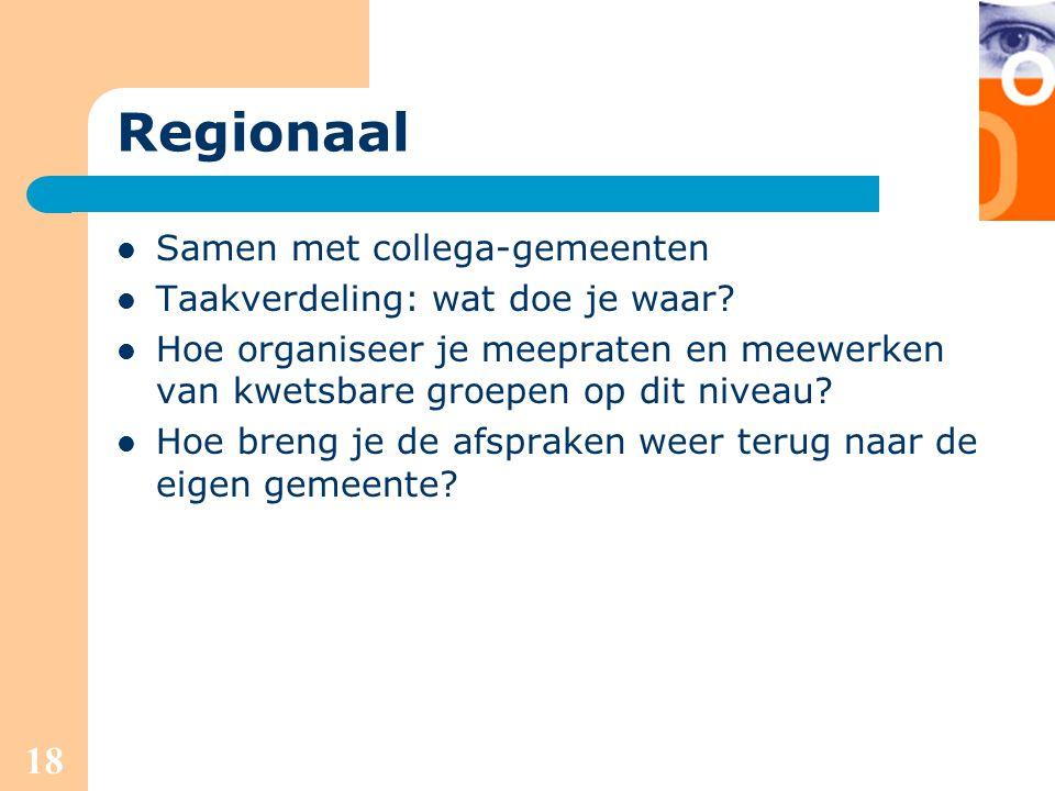 18 Regionaal Samen met collega-gemeenten Taakverdeling: wat doe je waar? Hoe organiseer je meepraten en meewerken van kwetsbare groepen op dit niveau?