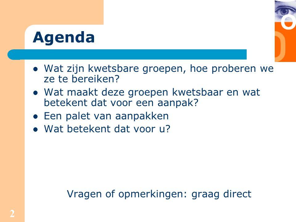2 Agenda Wat zijn kwetsbare groepen, hoe proberen we ze te bereiken? Wat maakt deze groepen kwetsbaar en wat betekent dat voor een aanpak? Een palet v