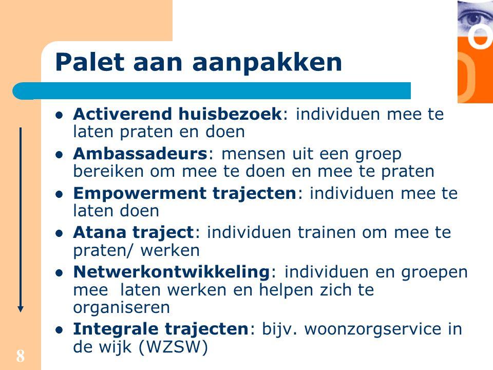 8 Palet aan aanpakken Activerend huisbezoek: individuen mee te laten praten en doen Ambassadeurs: mensen uit een groep bereiken om mee te doen en mee