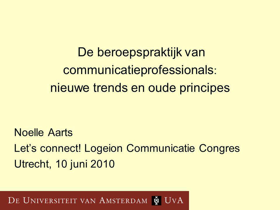 De beroepspraktijk van communicatieprofessionals : nieuwe trends en oude principes Noelle Aarts Let's connect.