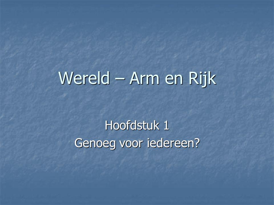 Wereld – Arm en Rijk Hoofdstuk 1 Genoeg voor iedereen?