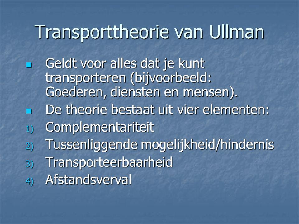 Transporttheorie van Ullman Geldt voor alles dat je kunt transporteren (bijvoorbeeld: Goederen, diensten en mensen). Geldt voor alles dat je kunt tran