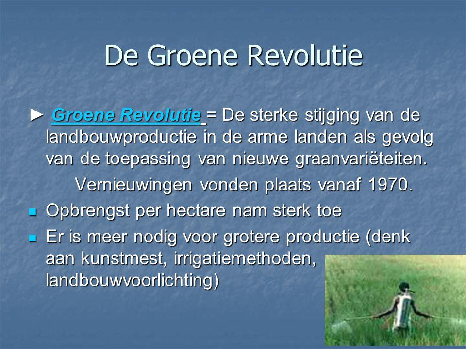 De Groene Revolutie ► Groene Revolutie = De sterke stijging van de landbouwproductie in de arme landen als gevolg van de toepassing van nieuwe graanva