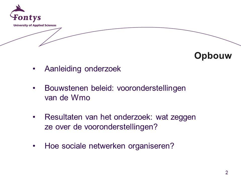 2 Opbouw Aanleiding onderzoek Bouwstenen beleid: vooronderstellingen van de Wmo Resultaten van het onderzoek: wat zeggen ze over de vooronderstellinge
