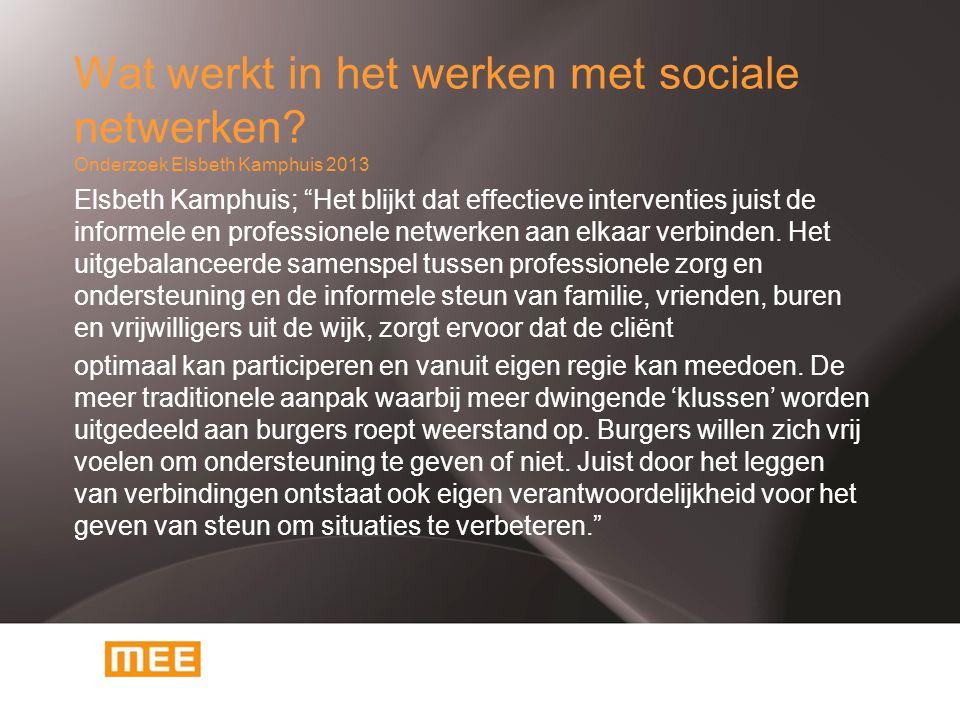 """Wat werkt in het werken met sociale netwerken? Onderzoek Elsbeth Kamphuis 2013 Elsbeth Kamphuis; """"Het blijkt dat effectieve interventies juist de info"""