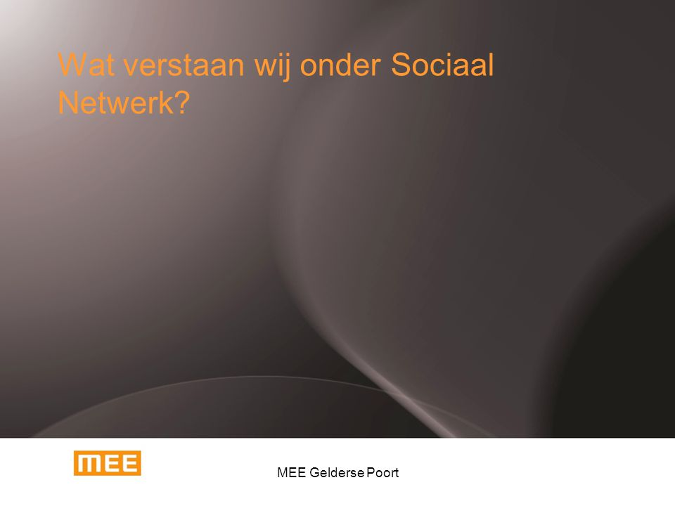 Wat verstaan wij onder Sociaal Netwerk? MEE Gelderse Poort