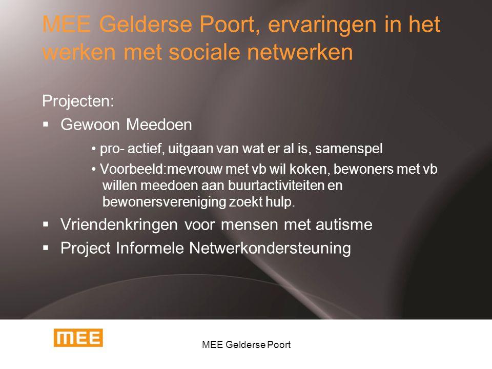 MEE Gelderse Poort, ervaringen in het werken met sociale netwerken Projecten:  Gewoon Meedoen pro- actief, uitgaan van wat er al is, samenspel Voorbe