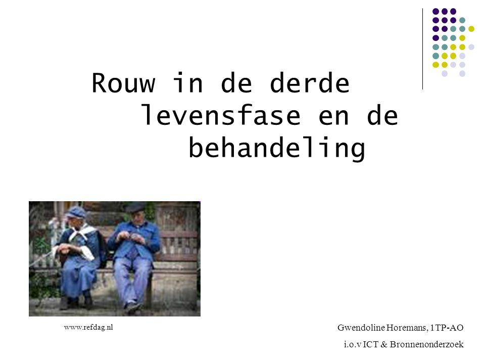 Rouw in de derde levensfase en de behandeling Gwendoline Horemans, 1TP-AO i.o.v ICT & Bronnenonderzoek www.refdag.nl