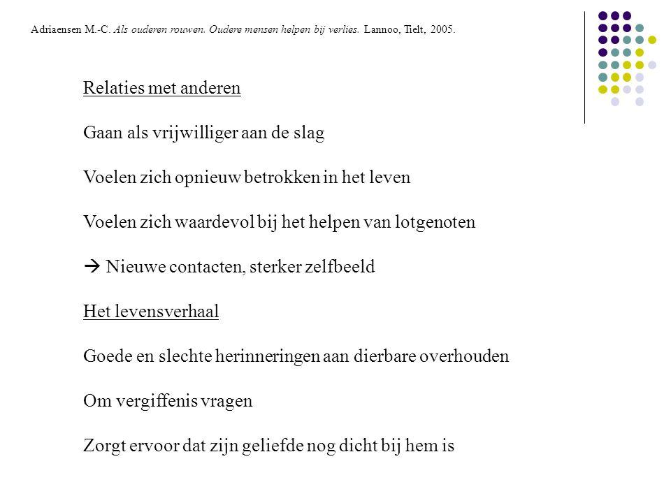 Adriaensen M.-C. Als ouderen rouwen. Oudere mensen helpen bij verlies. Lannoo, Tielt, 2005. Relaties met anderen Gaan als vrijwilliger aan de slag Voe