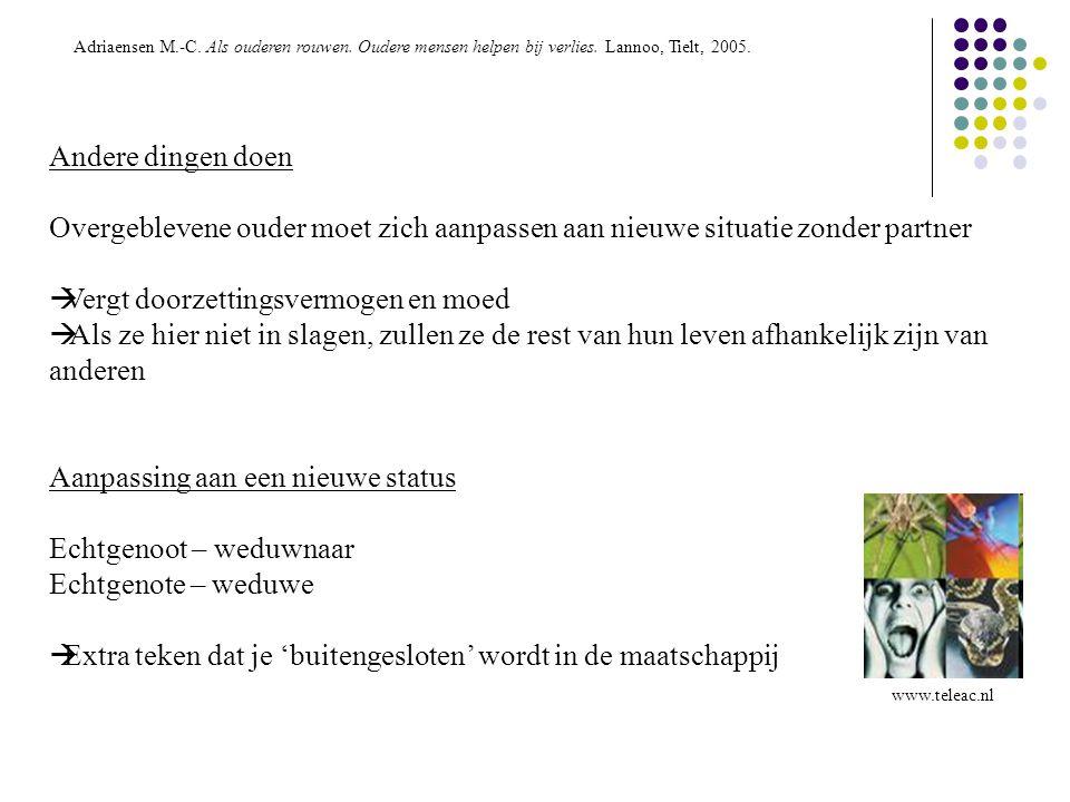 www.teleac.nl Adriaensen M.-C. Als ouderen rouwen. Oudere mensen helpen bij verlies. Lannoo, Tielt, 2005. Andere dingen doen Overgeblevene ouder moet