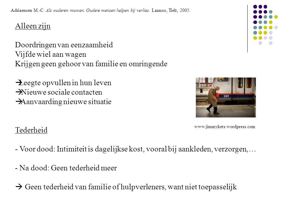 www.jimmykets.wordpress.com Adriaensen M.-C. Als ouderen rouwen. Oudere mensen helpen bij verlies. Lannoo, Tielt, 2005. Alleen zijn Doordringen van ee