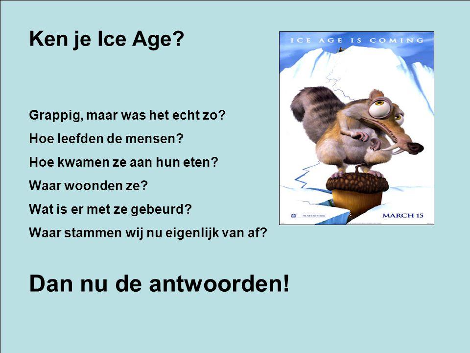 Ken je Ice Age? Grappig, maar was het echt zo? Hoe leefden de mensen? Hoe kwamen ze aan hun eten? Waar woonden ze? Wat is er met ze gebeurd? Waar stam
