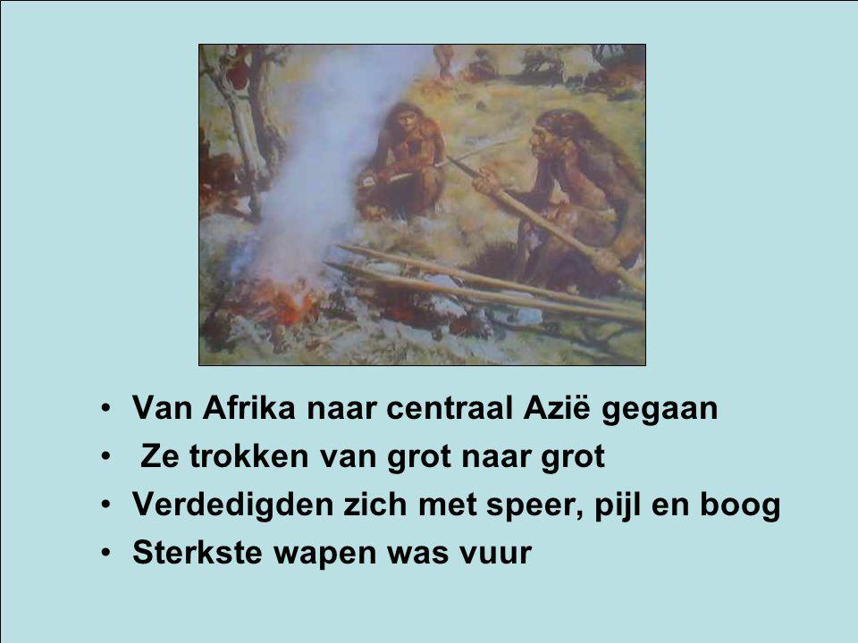 Van Afrika naar centraal Azië gegaan Ze trokken van grot naar grot Verdedigden zich met speer, pijl en boog Sterkste wapen was vuur
