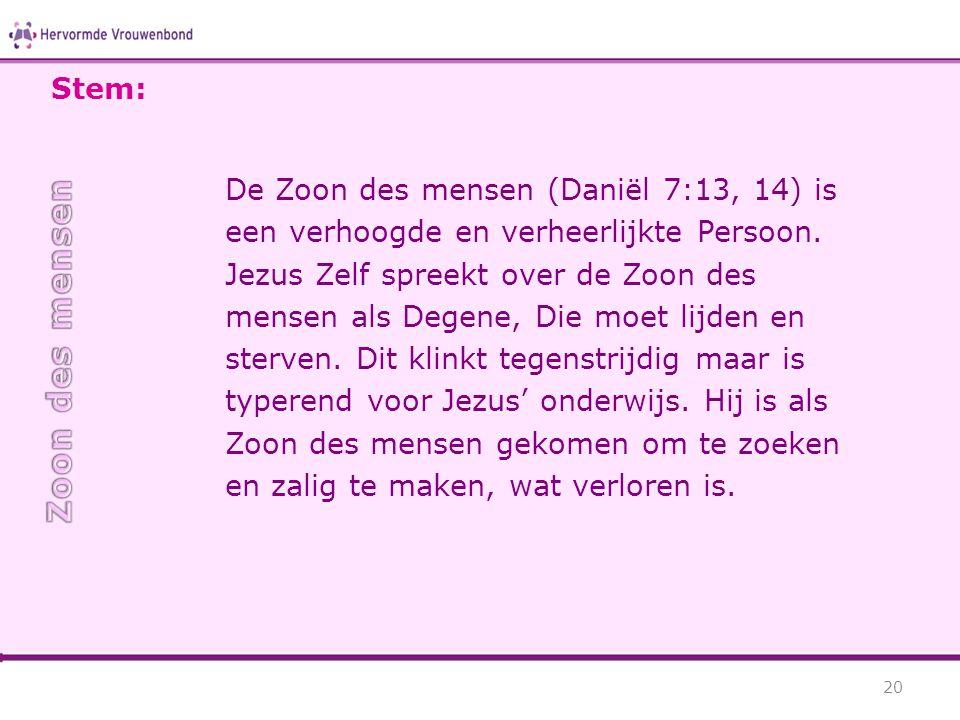 De Zoon des mensen (Daniël 7:13, 14) is een verhoogde en verheerlijkte Persoon. Jezus Zelf spreekt over de Zoon des mensen als Degene, Die moet lijden
