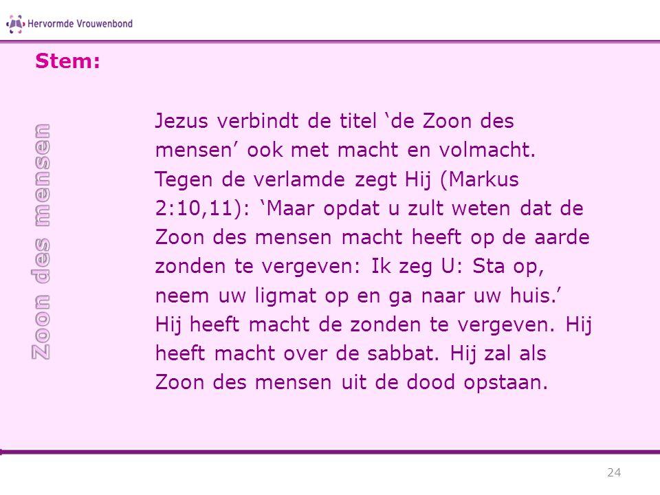 Jezus verbindt de titel 'de Zoon des mensen' ook met macht en volmacht. Tegen de verlamde zegt Hij (Markus 2:10,11): 'Maar opdat u zult weten dat de Z