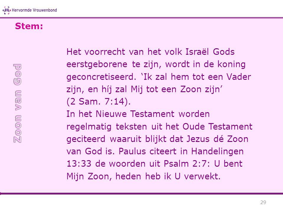 Het voorrecht van het volk Israël Gods eerstgeborene te zijn, wordt in de koning geconcretiseerd. 'Ik zal hem tot een Vader zijn, en híj zal Mij tot e