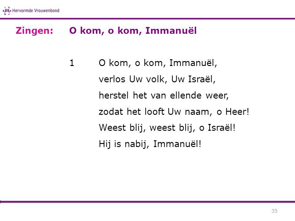 O kom, o kom, Immanuël 1O kom, o kom, Immanuël, verlos Uw volk, Uw Israël, herstel het van ellende weer, zodat het looft Uw naam, o Heer! Weest blij,