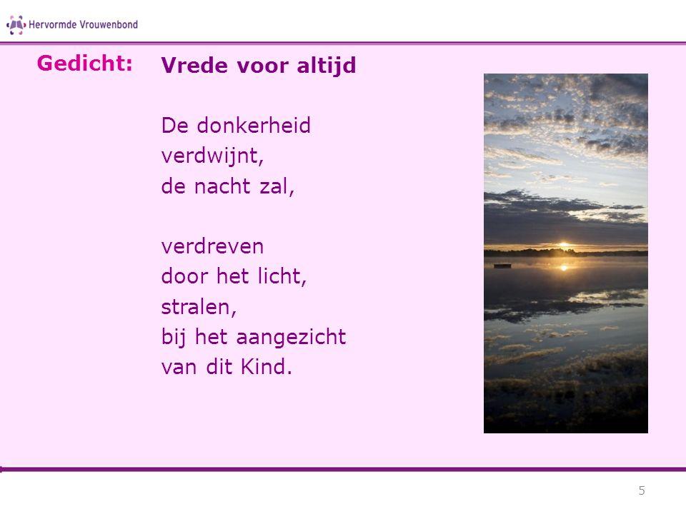 Vrede voor altijd De donkerheid verdwijnt, de nacht zal, verdreven door het licht, stralen, bij het aangezicht van dit Kind. 5 Gedicht: