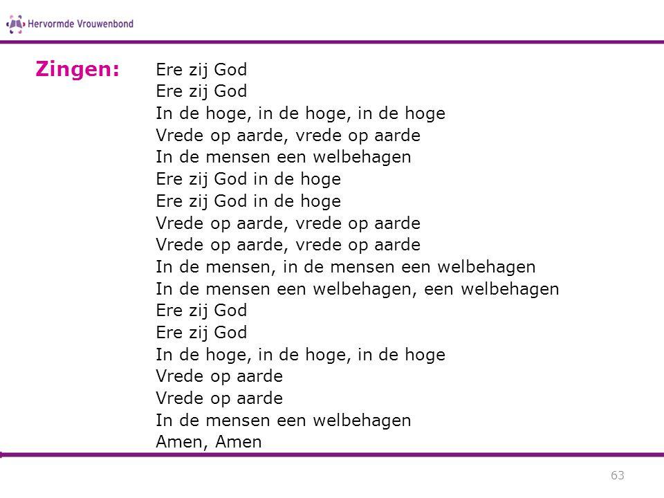 Ere zij God In de hoge, in de hoge, in de hoge Vrede op aarde, vrede op aarde In de mensen een welbehagen Ere zij God in de hoge Vrede op aarde, vrede