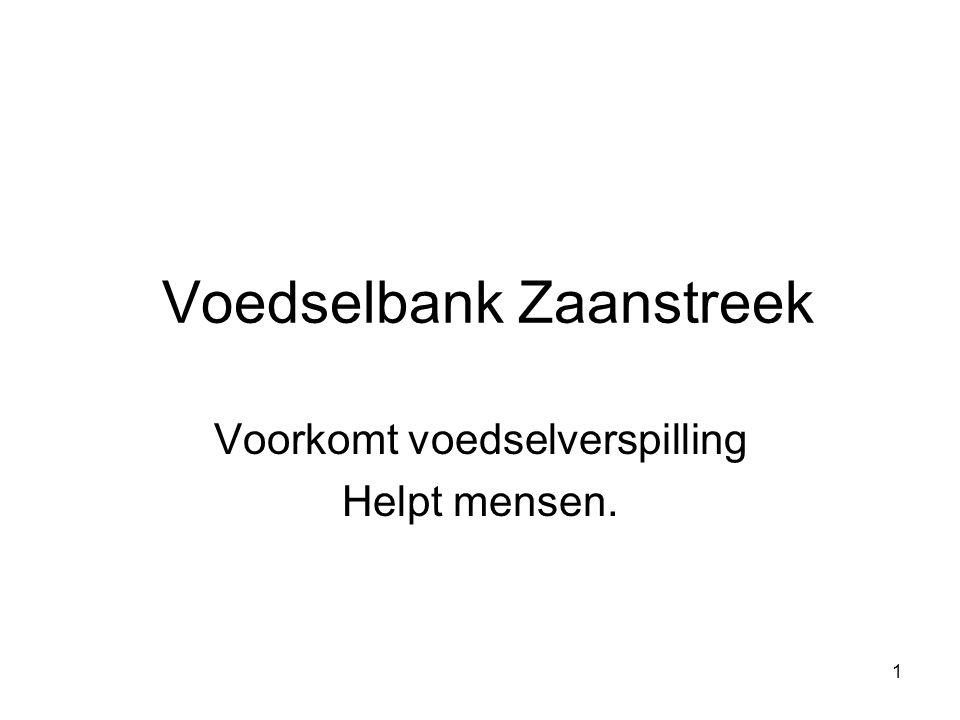 1 Voedselbank Zaanstreek Voorkomt voedselverspilling Helpt mensen.