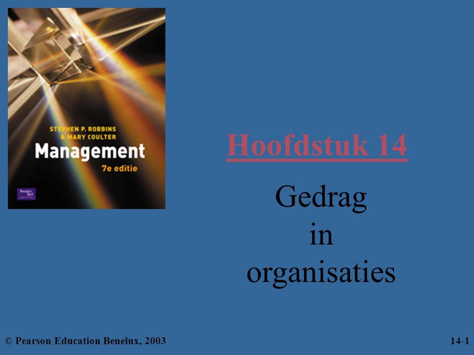 Hoofdstuk 14 Gedrag in organisaties © Pearson Education Benelux, 200314-1