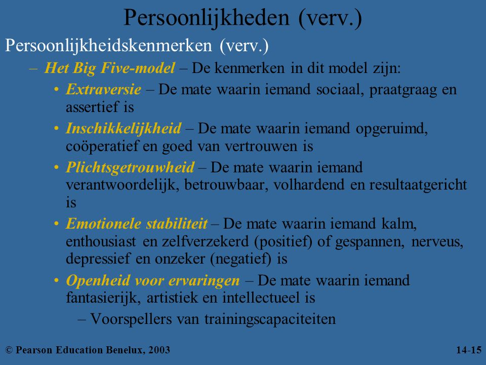 Persoonlijkheden (verv.) Persoonlijkheidskenmerken (verv.) –Het Big Five-model – De kenmerken in dit model zijn: Extraversie – De mate waarin iemand s