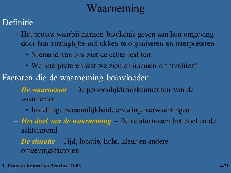 Waarneming Definitie –Het proces waarbij mensen betekenis geven aan hun omgeving door hun zintuiglijke indrukken te organiseren en interpreteren Niema