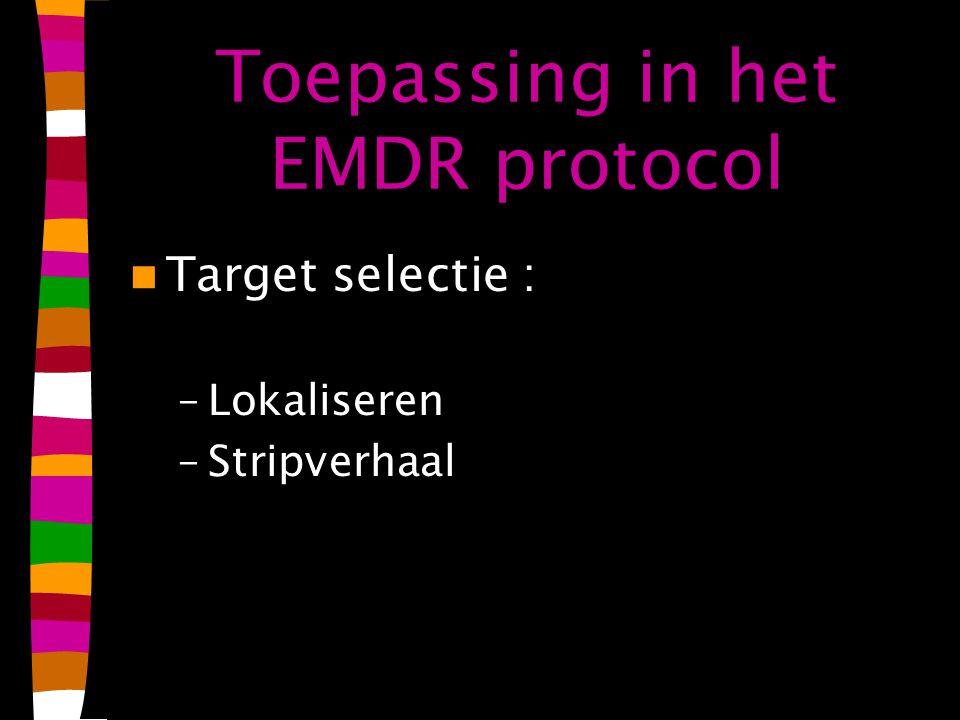 Toepassing in het EMDR protocol Target selectie : –Lokaliseren –Stripverhaal
