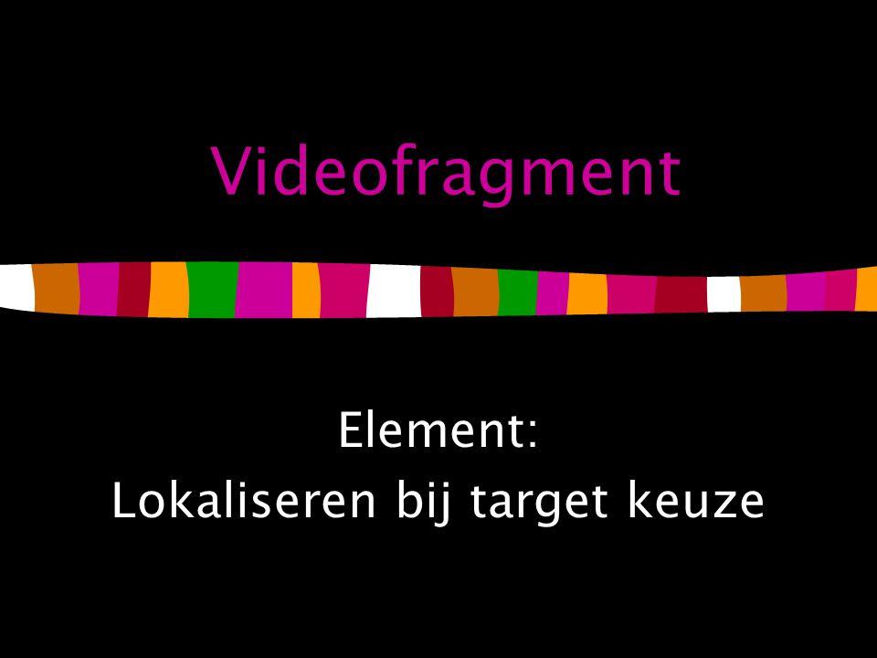 Videofragment Element: Lokaliseren bij target keuze