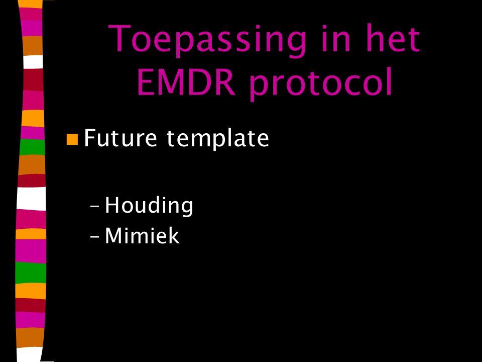 Toepassing in het EMDR protocol Future template –Houding –Mimiek