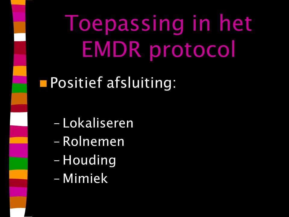 Toepassing in het EMDR protocol Positief afsluiting: –Lokaliseren –Rolnemen –Houding –Mimiek