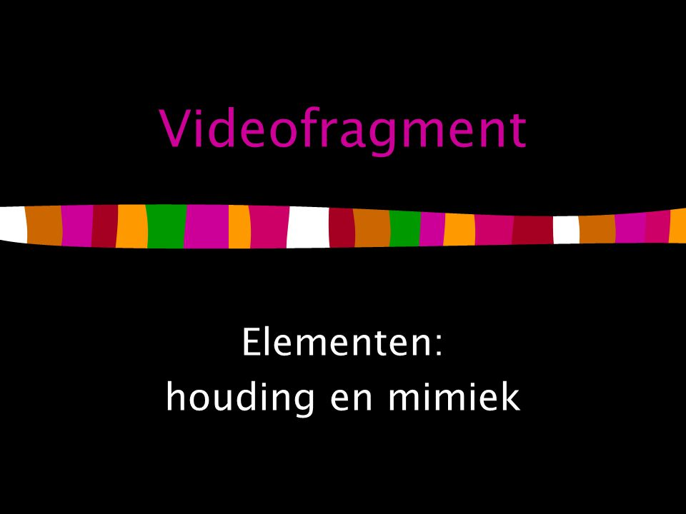 Videofragment Elementen: houding en mimiek