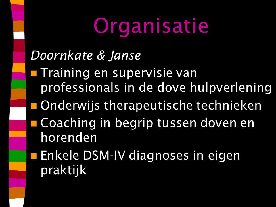 Organisatie Doornkate & Janse Training en supervisie van professionals in de dove hulpverlening Onderwijs therapeutische technieken Coaching in begrip tussen doven en horenden Enkele DSM-IV diagnoses in eigen praktijk