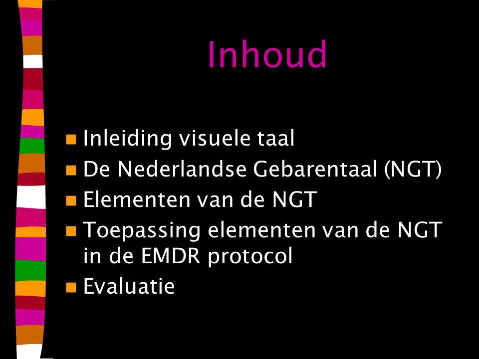Inhoud Inleiding visuele taal De Nederlandse Gebarentaal (NGT) Elementen van de NGT Toepassing elementen van de NGT in de EMDR protocol Evaluatie