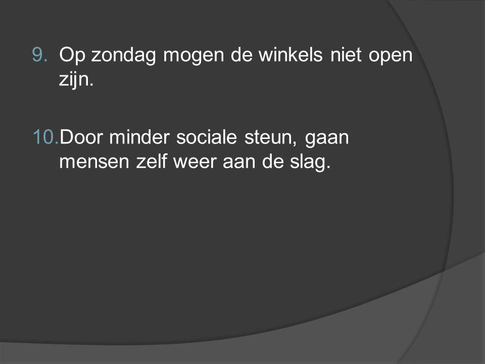 9. Op zondag mogen de winkels niet open zijn. 10. Door minder sociale steun, gaan mensen zelf weer aan de slag.