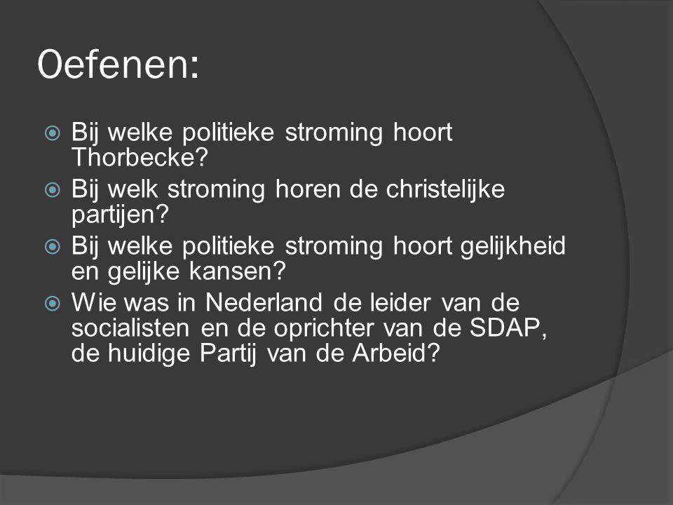 Oefenen:  Bij welke politieke stroming hoort Thorbecke?  Bij welk stroming horen de christelijke partijen?  Bij welke politieke stroming hoort geli