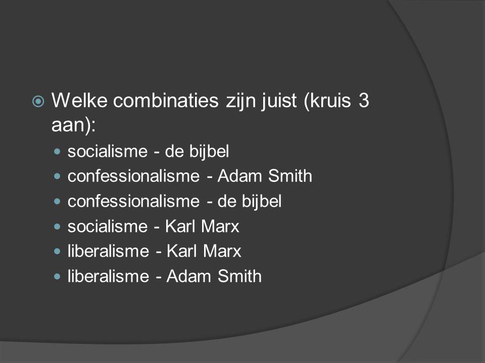  Welke combinaties zijn juist (kruis 3 aan): socialisme - de bijbel confessionalisme - Adam Smith confessionalisme - de bijbel socialisme - Karl Marx
