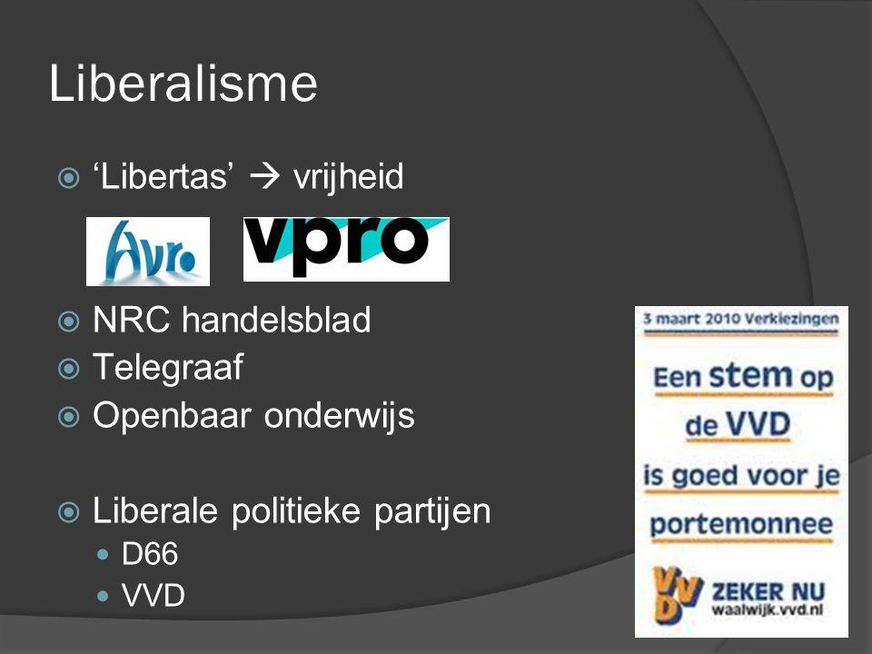 Liberalisme  'Libertas'  vrijheid  NRC handelsblad  Telegraaf  Openbaar onderwijs  Liberale politieke partijen D66 VVD