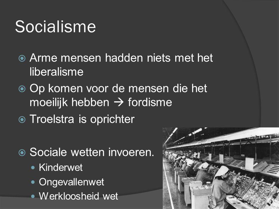 Socialisme  Arme mensen hadden niets met het liberalisme  Op komen voor de mensen die het moeilijk hebben  fordisme  Troelstra is oprichter  Soci