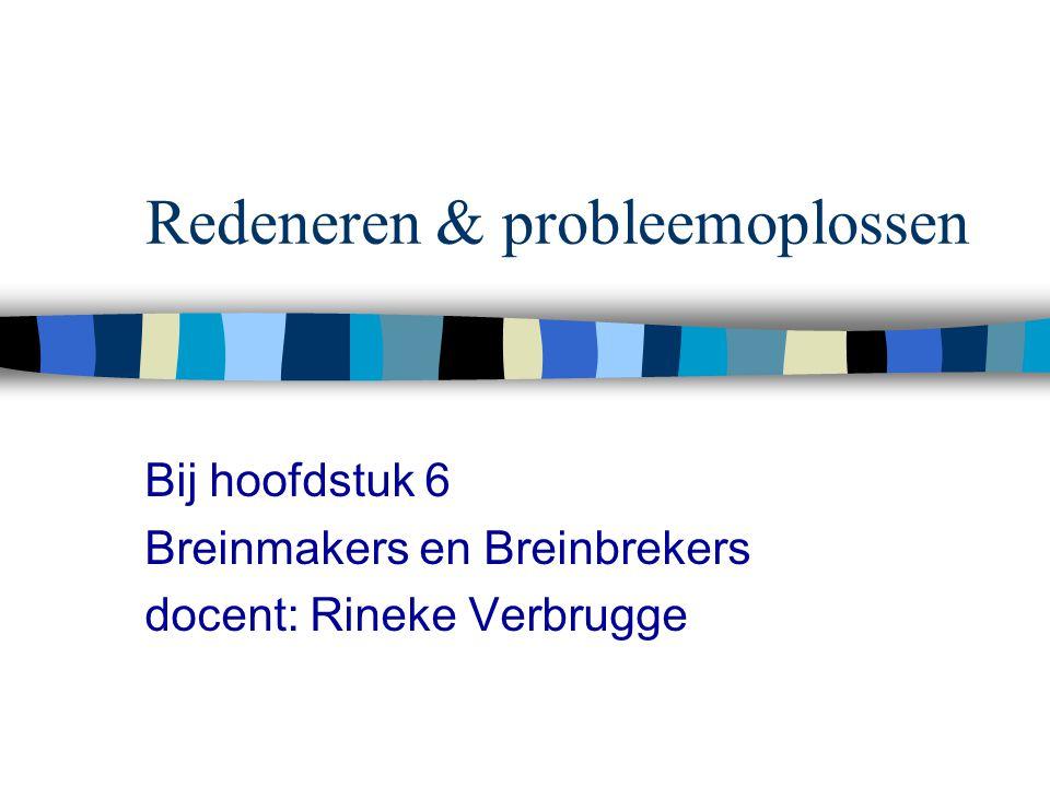 Redeneren & probleemoplossen Bij hoofdstuk 6 Breinmakers en Breinbrekers docent: Rineke Verbrugge