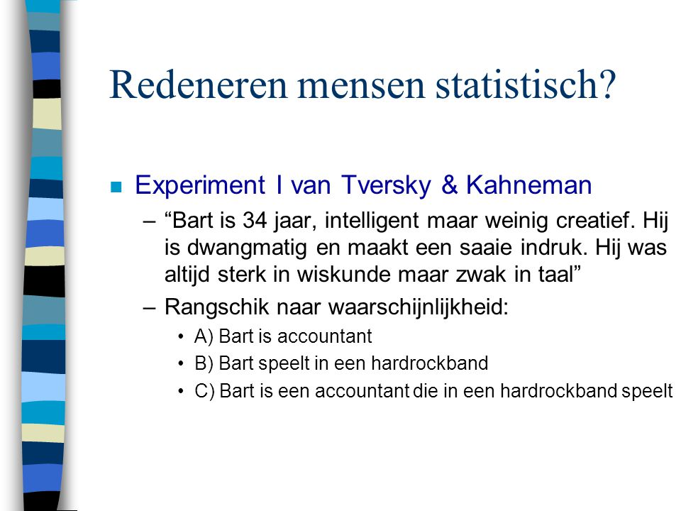 """Redeneren mensen statistisch? n Experiment I van Tversky & Kahneman –""""Bart is 34 jaar, intelligent maar weinig creatief. Hij is dwangmatig en maakt ee"""
