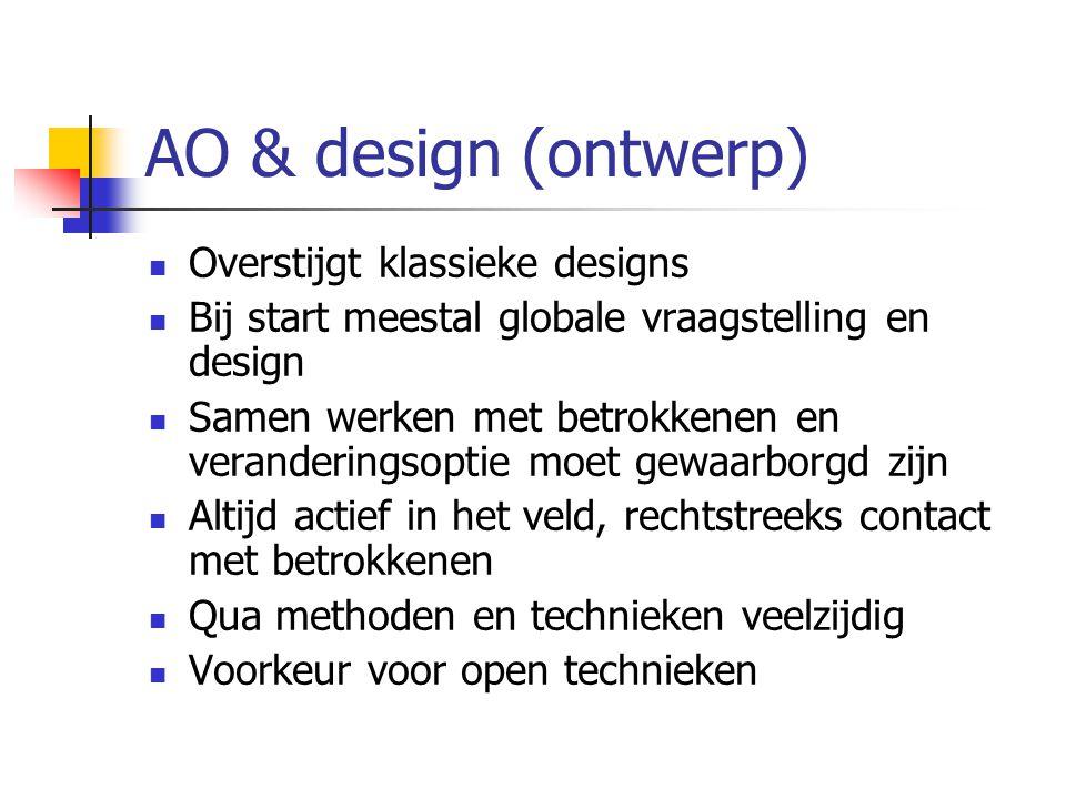 AO & design (ontwerp) Overstijgt klassieke designs Bij start meestal globale vraagstelling en design Samen werken met betrokkenen en veranderingsoptie