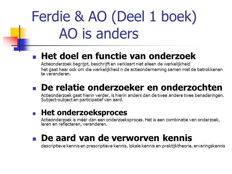 Ferdie & AO (Deel 1 boek) AO is anders Het doel en functie van onderzoek Actieonderzoek begrijpt, beschrijft en verklaart niet alleen de werkelijkheid