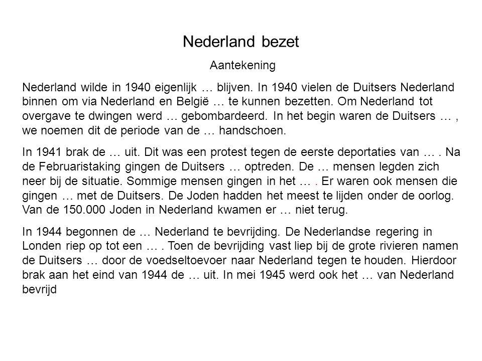 Nederland bezet Aantekening Nederland wilde in 1940 eigenlijk … blijven. In 1940 vielen de Duitsers Nederland binnen om via Nederland en België … te k