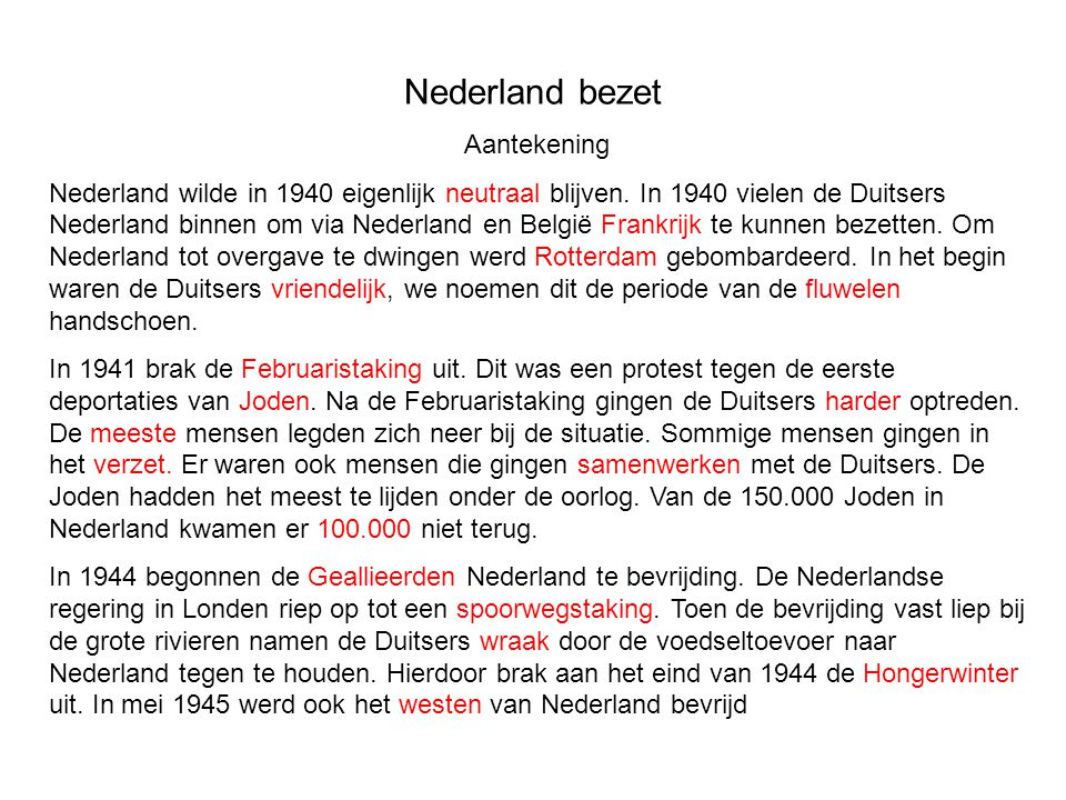 Nederland bezet Aantekening Nederland wilde in 1940 eigenlijk neutraal blijven. In 1940 vielen de Duitsers Nederland binnen om via Nederland en België