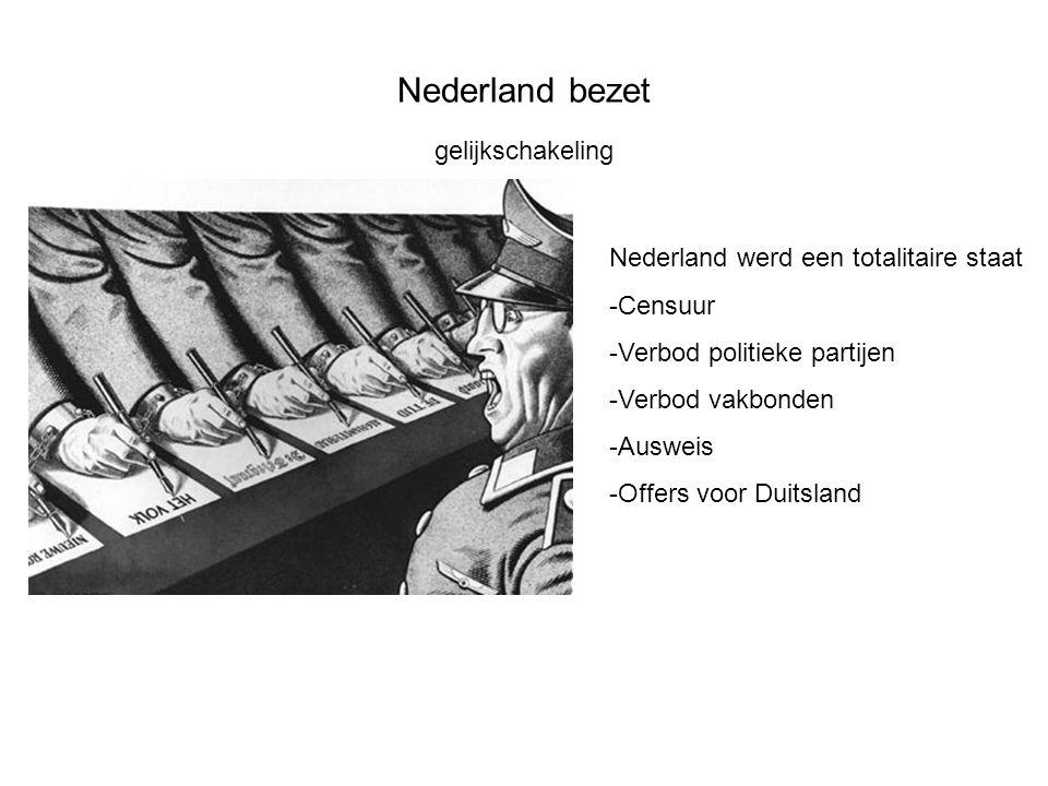 Nederland bezet gelijkschakeling Nederland werd een totalitaire staat -Censuur -Verbod politieke partijen -Verbod vakbonden -Ausweis -Offers voor Duit
