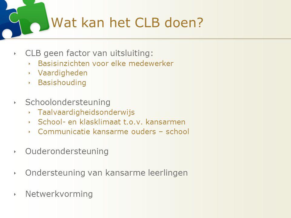 Wat kan het CLB doen?  CLB geen factor van uitsluiting:  Basisinzichten voor elke medewerker  Vaardigheden  Basishouding  Schoolondersteuning  T